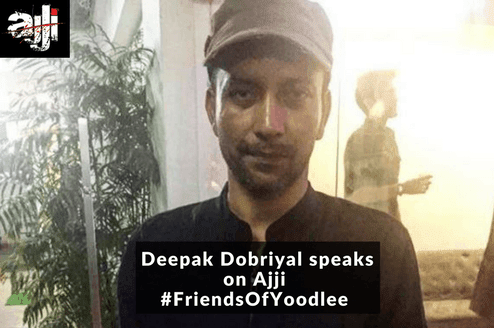 Deepak Dobriyal Speaks on Ajji: Friends of Yoodlee